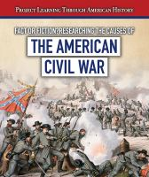Fact or fiction : researching the causes of the American Civil War
