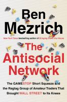 The antisocial network : the GameStop short squeeze and the ragtag group of amateur traders that brought Wall Street to its knees