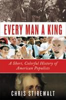 Every man a king : a short, colorful history of American populists
