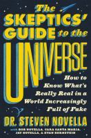 The skeptics' guide to the universe : how to know what's really real in a world increasingly full of fake
