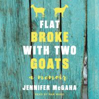 Flat broke with two goats : a memoir