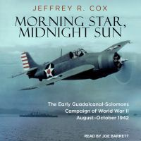 Morning star, midnight sun : the early Guadalcanal-Solomons campaign of World War II