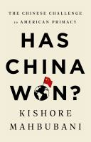 Has China won : the Chinese challenge to American primacy