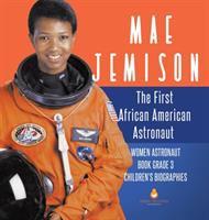 Mae Jemison : the first African American astronaut, women astronaut book grade 3, children's biographies