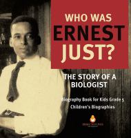 Who was Ernest Just : the story of a biologist, biography book for kids grade 5, children's biographies