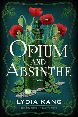 Opium and absinthe : a novel