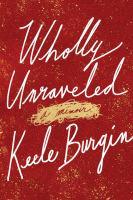Wholly unraveled : a memoir