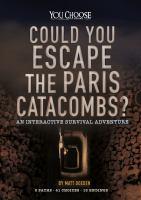 Could you escape the Paris catacombs? : by Doeden, Matt,