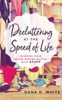 Decluttering at the speed of life : winning our never-ending battle with stuff