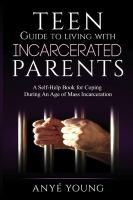 Teen guide to living with incarcerated parents : by Young, Anye´,