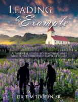 Leading by example : a parental guide to teaching and modeling Christian faith at home
