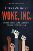 Woke, Inc. : inside corporate America's social justice scam