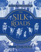 The Silk Roads : an illustrated new history of the world