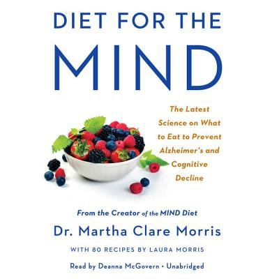 Diet for the mind : the latest science on what to eat to prevent alzheimer's and cognitive decline--from the creator of the MIND diet