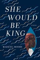 She would be king : a novel