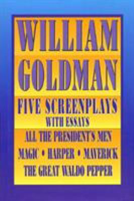 William Goldman : five screenplays : with essays.