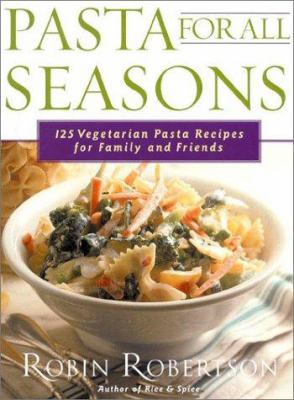 Pasta for all seasons : 125 vegetarian pasta recipes for family and friends