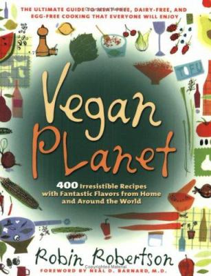 Vegan planet : 400 irresistible recipes with fantastic flavors from home and around the world