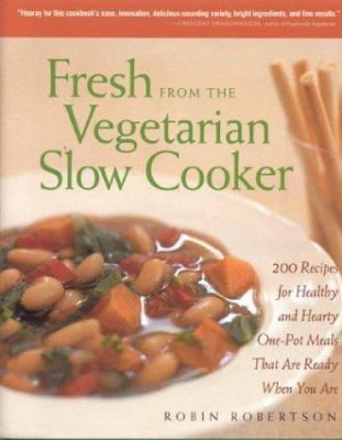 Fresh from the vegetarian slow cooker : 200 recipes for healthy and hearty one-pot meals that are ready when you are
