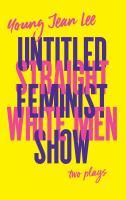 Straight White Men ; Untitled Feminist Show