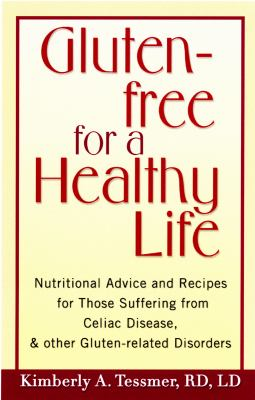 Gluten-free for a healthy life : nutritional advice and recipes for those suffering from celiac disease and other gluten-related disorders