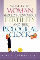 What Every Woman Should Know About Fertility and Her Biological Clock