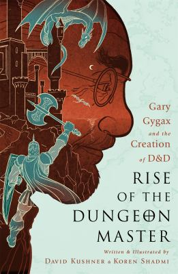 Rise of the dungeon master : Gary Gygax and the creation of D & D