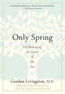 Only spring : on mourning the death of my son