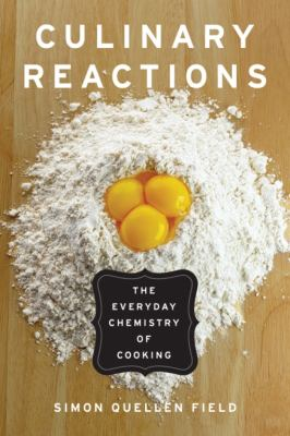 Culinary reactions : the everyday chemistry of cooking