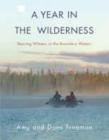 A year in the wilderness : bearing witness in the Boundary Waters