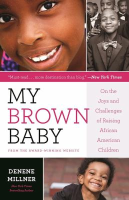 My Brown Baby : on the joys and challenges of raising African Ame