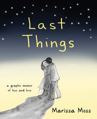 Last things : a graphic memoir of loss and love