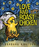 Love and roast chicken : a trickster tale from the Andes mountains