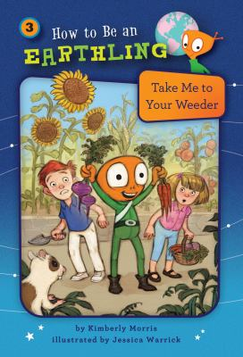 Take me to your weeder by Morris, Kimberly,