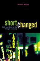 Shortchanged : life and debt in the fringe economy