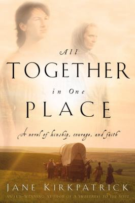 All together in one place : a novel of kinship, courage, and faith