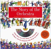 The story of the orchestra : listen while you learn about the instruments, the music, and the composers who wrote the music