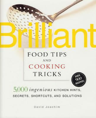 Brilliant food tips and cooking tricks : 5,000 ingenious kitchen hints, secrets, shortcuts,a nd solutions