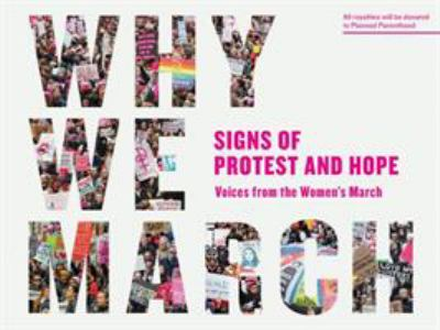 Why we march : signs of protest and hope : voices from the Women'