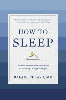 How to sleep : the new science-based solutions for sleeping through the night