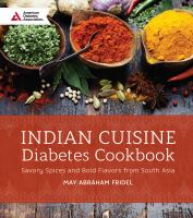 Indian cuisine diabetes cookbook : savory spices and bold flavors from South Asia