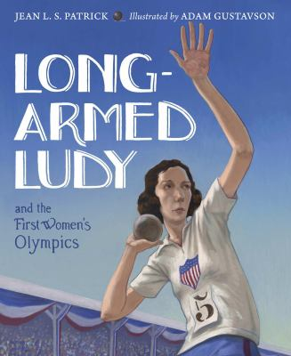 Long-armed Ludy and the first women's Olympics : based on the true story of Lucile Ellerbe Godbold