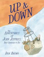 Up & down : the adventures of John Jeffries, first American to fly