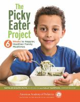 The picky eater project : 6 weeks to happier, healthier family mealtimes