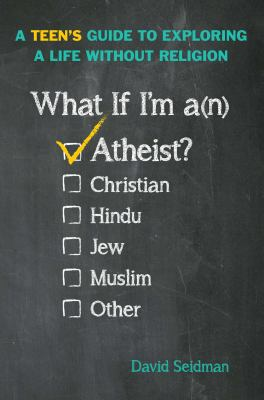 What if I'm an atheist : a teen's guide to exploring a life witho