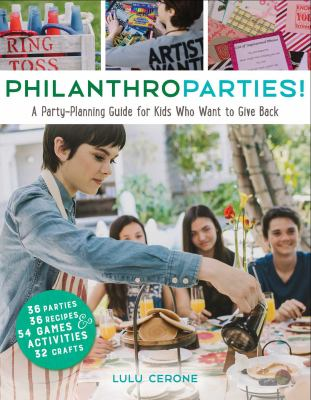 Philanthroparties! : a party-planning guide for kids who want to