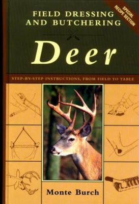 Field dressing and butchering deer : step-by-step instructions, from field to table