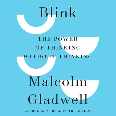 Blink [the Power of Thinking Without Thinking]