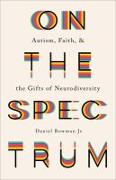 On the spectrum : autism, faith, and the gifts of neurodiversity