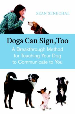 Dogs can sign, too : a breakthrough method for teaching your dog to communicate to you